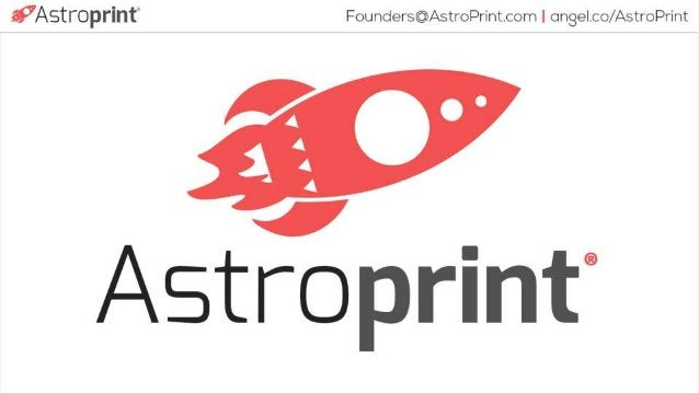 i,7AStT'OpI'il'| t§ Founders@AstroPrint. com I ongelco/ Astroprint