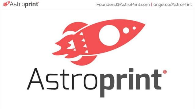 i,7ASU'OpI'il'| t§ Founders@AstroPrint. com I an3e| .co/ Astroprint