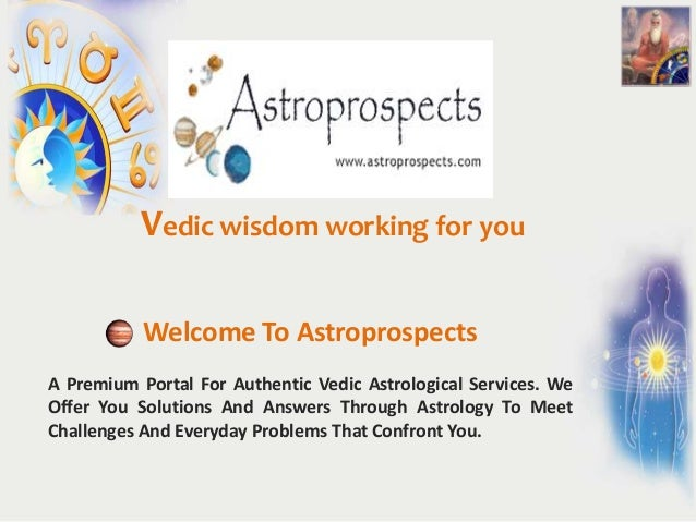 Vedic wisdom working for you           Welcome To AstroprospectsA Premium Portal For Authentic Vedic Astrological Services...