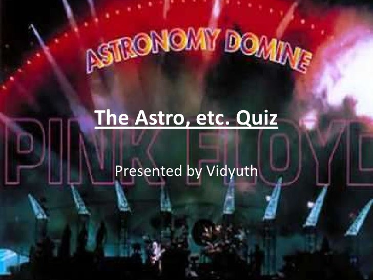 The Astro, etc. Quiz<br />Presented by Vidyuth<br />