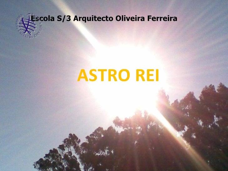 ASTRO REI Escola S/3 Arquitecto Oliveira Ferreira