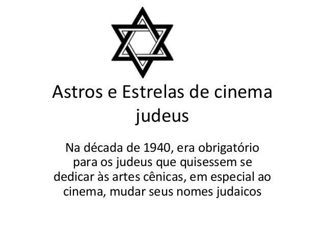 Astros e Estrelas de cinema judeus Na década de 1940, era obrigatório para os judeus que quisessem se dedicar às artes cên...