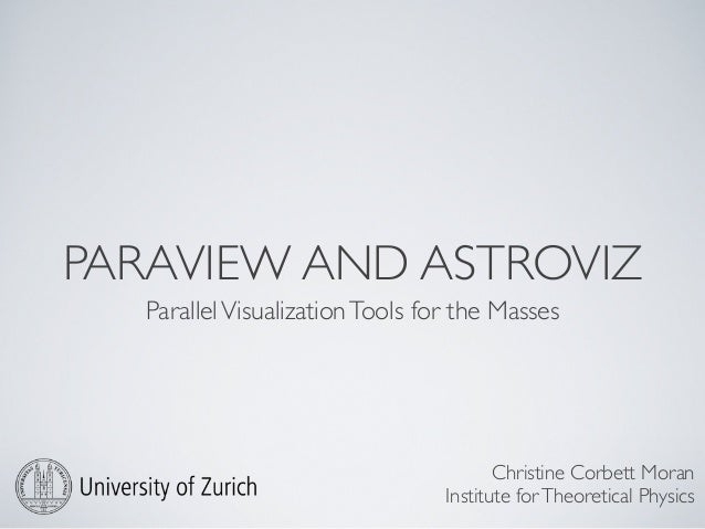 PARAVIEW AND ASTROVIZParallelVisualizationTools for the MassesChristine Corbett MoranInstitute forTheoretical Physics