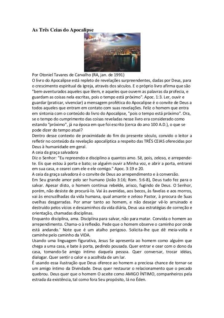 As Três Ceias do ApocalipsePor Otoniel Tavares de Carvalho (RA, jan. de 1991)O livro do Apocalipse está repleto de revelaç...