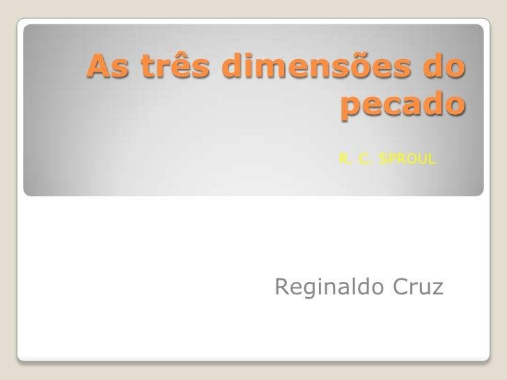 As três dimensões do pecado<br />R. C. SPROUL<br />Reginaldo Cruz<br />