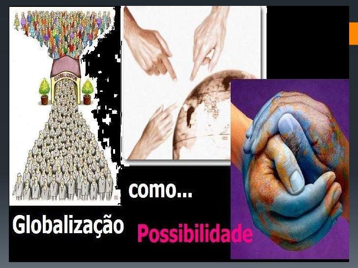Resultado de imagem para globalização possibilidade