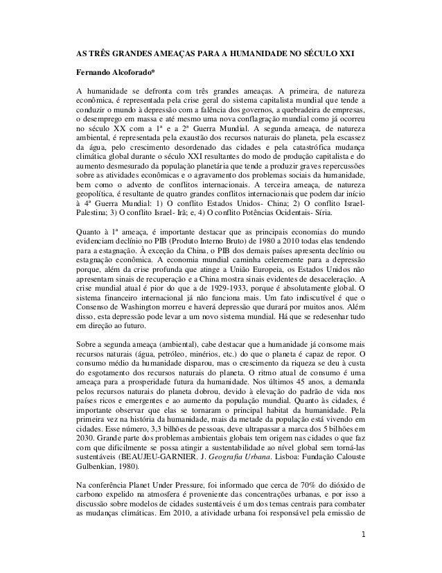 1 AS TRÊS GRANDES AMEAÇAS PARA A HUMANIDADE NO SÉCULO XXI Fernando Alcoforado* A humanidade se defronta com três grandes a...