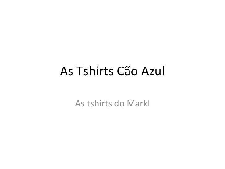 As Tshirts Cão Azul As tshirts do Markl