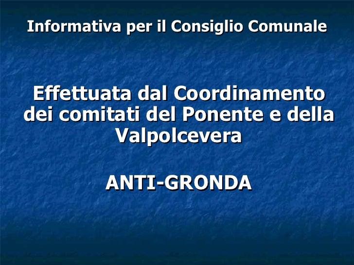 Informativa per il Consiglio Comunale     Effettuata dal Coordinamento dei comitati del Ponente e della          Valpolcev...