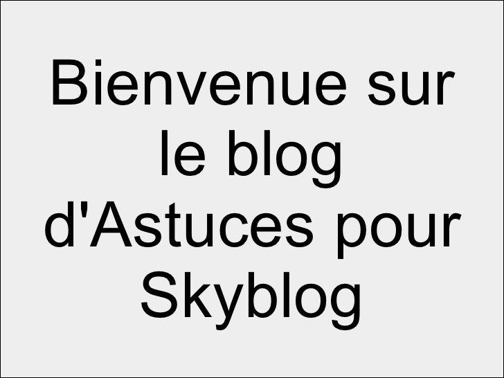Bienvenue sur le blog d'Astuces pour Skyblog
