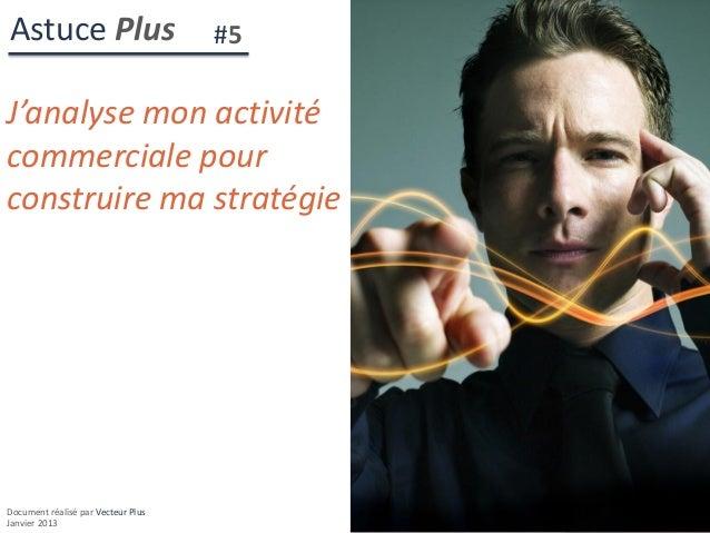 Astuce Plus                         #5J'analyse mon activitécommerciale pourconstruire ma stratégieDocument réalisé par Ve...