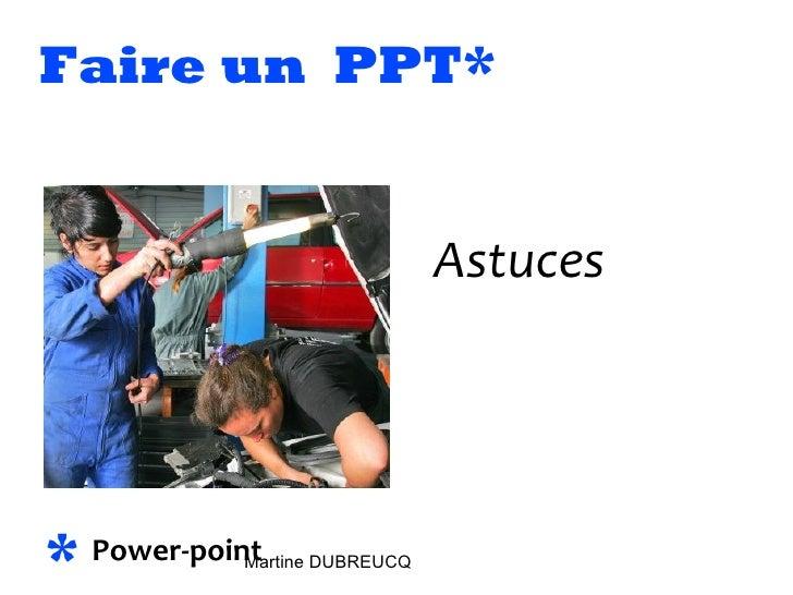 Faire un  PPT* <ul><li>Astuces </li></ul>* Power-point