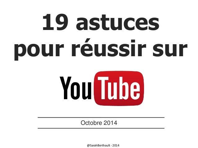 19 astuces  pour réussir sur  Octobre 2014  @SarahBerthault - 2014