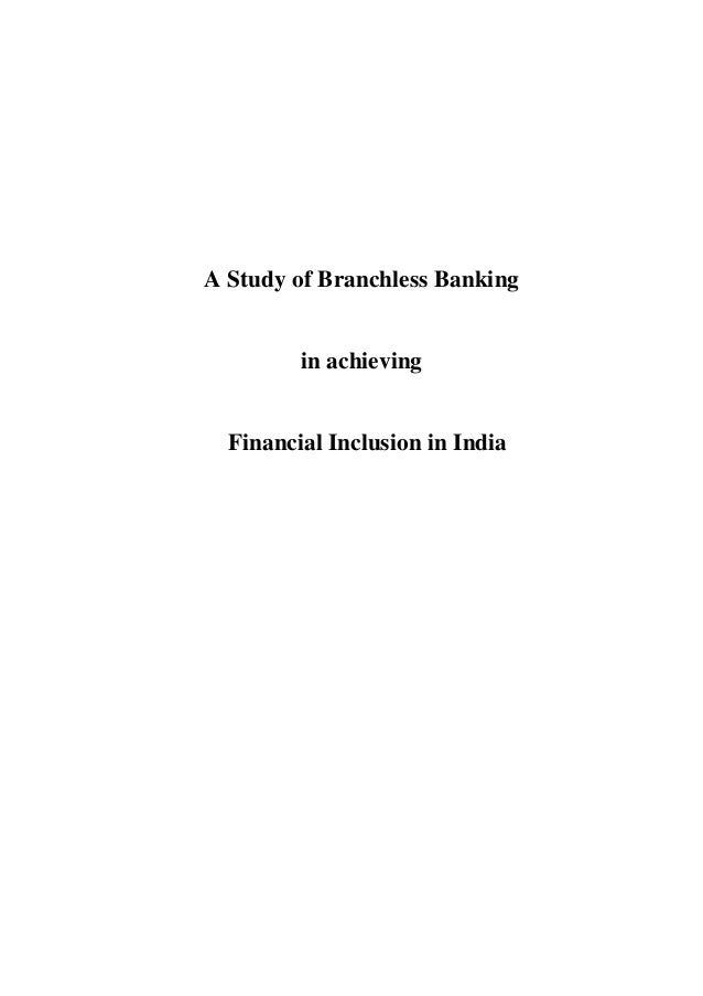 A Study of Branchless Banking  in achieving  Financial Inclusion in India