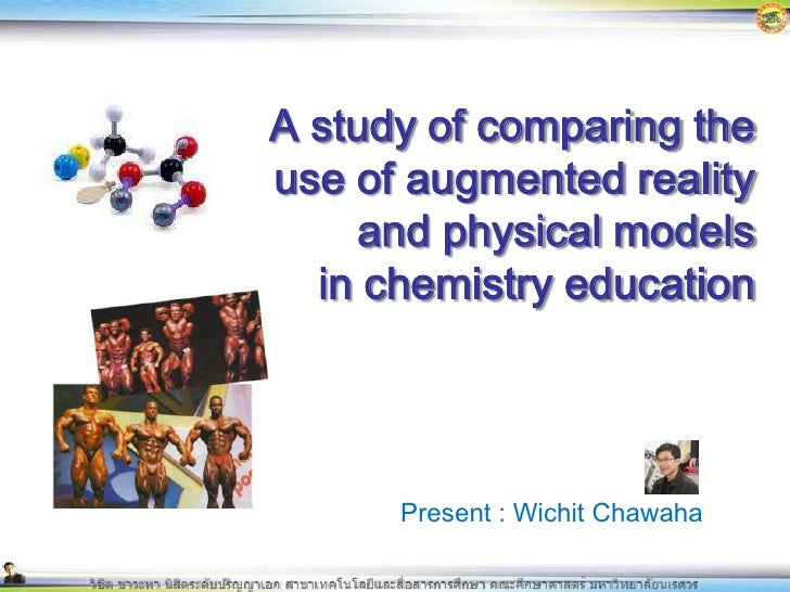 A study of comparing the use of augmented reality and physical models in chemistry education<br />Present : WichitChawaha<...