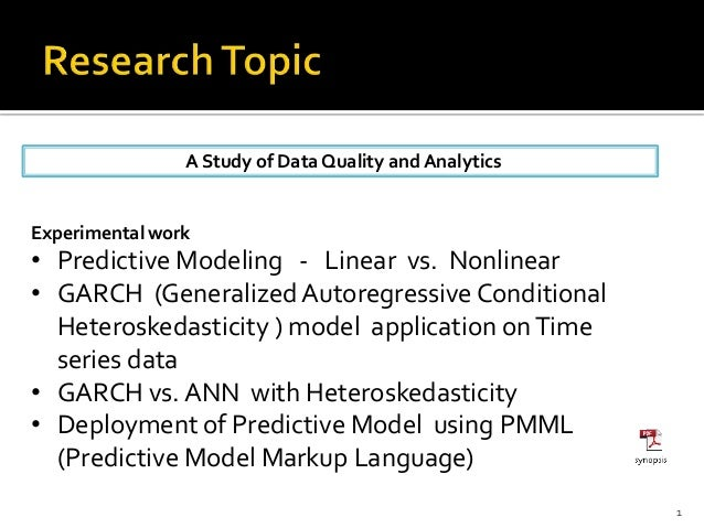 A Study of Data Quality and Analytics 1 Experimental work • Predictive Modeling - Linear vs. Nonlinear • GARCH (Generalize...