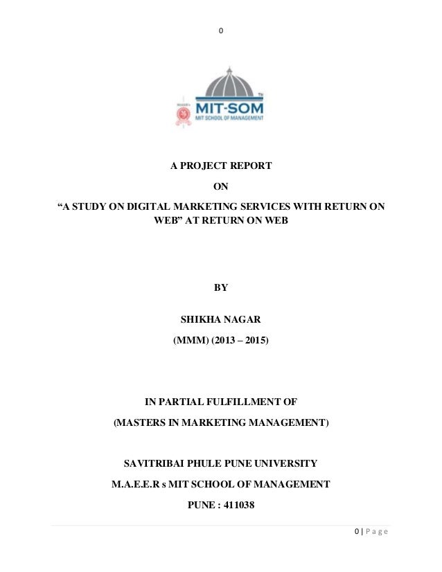 "0  0 | P a g e  A PROJECT REPORT  ON  ""A STUDY ON DIGITAL MARKETING SERVICES WITH RETURN ON  WEB"" AT RETURN ON WEB  BY  SH..."