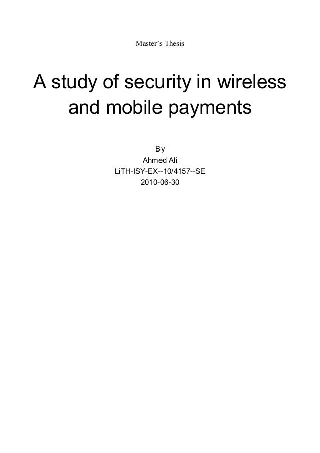 Master's Thesis  A study of security in wireless and mobile payments By Ahmed Ali LiTH-ISY-EX--10/4157--SE 2010-06-30