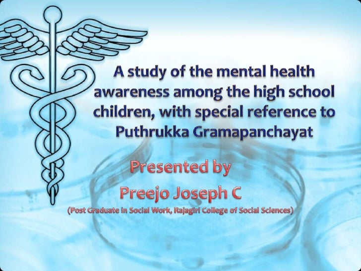 A study of the mental health awareness among the high school children, with special reference to PuthrukkaGramapanchayat<b...