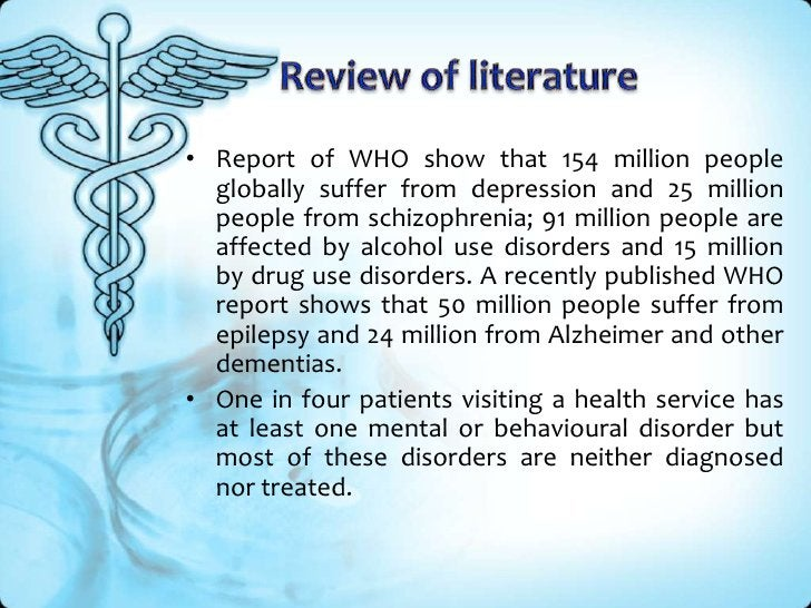 Review of literature<br />Report of WHO show that 154 million people globally suffer from depression and 25 million people...