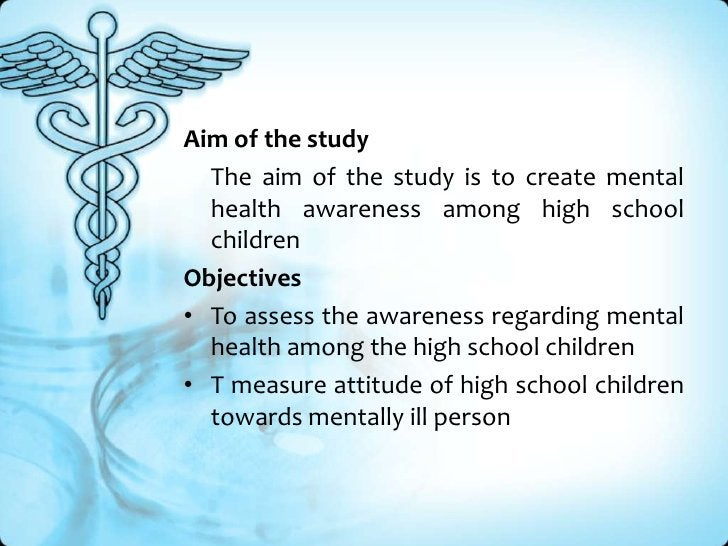 Aim of the study<br />The aim of the study is to create mental health awareness among high school children<br />Objective...