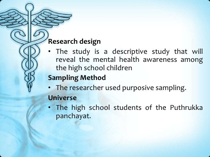 Research design<br />The study is a descriptive study that will reveal the mental health awareness among the high school c...