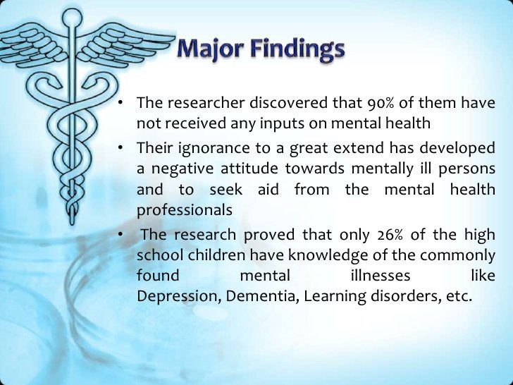 Major Findings<br />The researcher discovered that 90% of them have not received any inputs on mental health<br />Their ig...