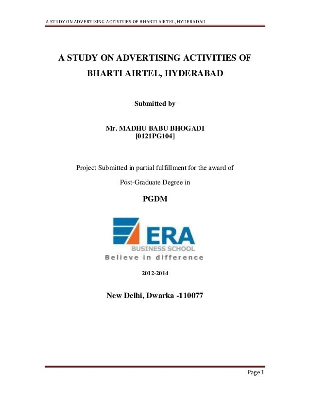 A STUDY ON ADVERTISING ACTIVITIES OF BHARTI AIRTEL, HYDERADAD Page 1 A STUDY ON ADVERTISING ACTIVITIES OF BHARTI AIRTEL, H...