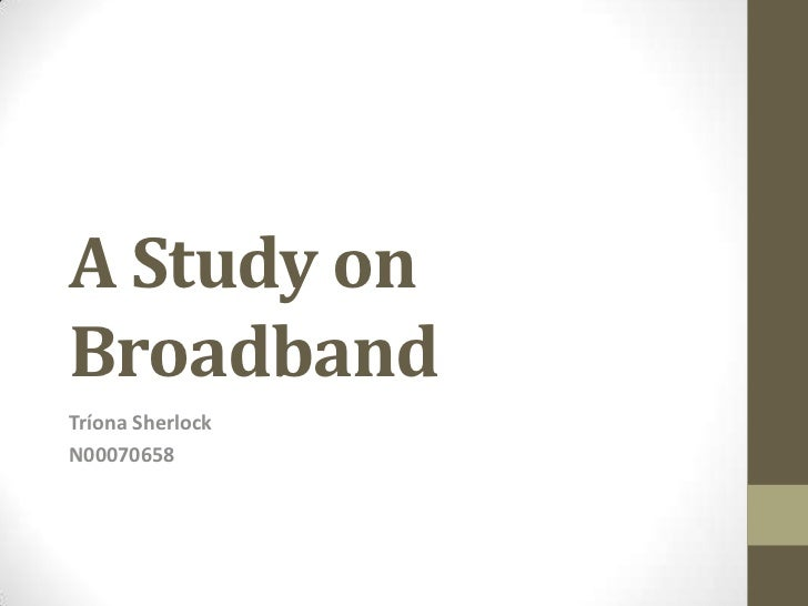 A Study onBroadbandTríona SherlockN00070658