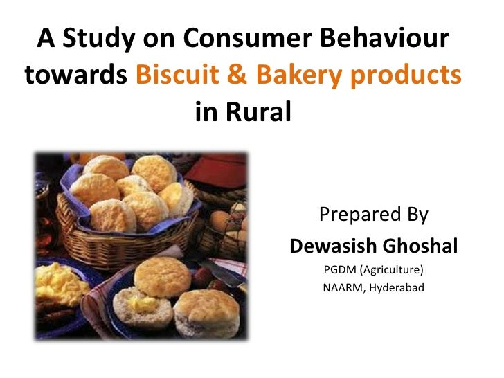 A Study on Consumer Behaviour towards Biscuit & Bakery products in Rural<br />Prepared By<br />Dewasish Ghoshal<br />PGDM ...