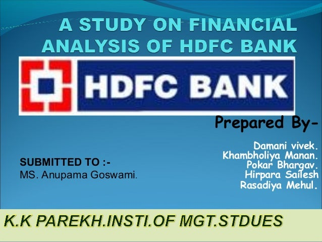 hdfc bank financial analysis Get hdfc bank latest key financial ratios, financial statements and hdfc bank detailed profit and loss accounts.