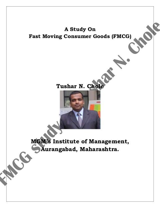 A Study OnFast Moving Consumer Goods (FMCG)Tushar N. CholeMGM's Institute of Management,Aurangabad, Maharashtra.