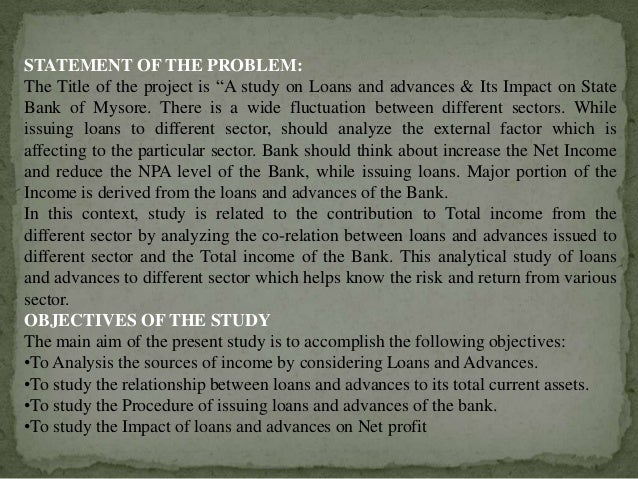 loans and advances project 2012-07-08  100 percent increase in total loan and advances increase profitability by about 96 percent based on our findings, it is recommended that banks in nigeria should enhance their capacity in credit analysis and loan.