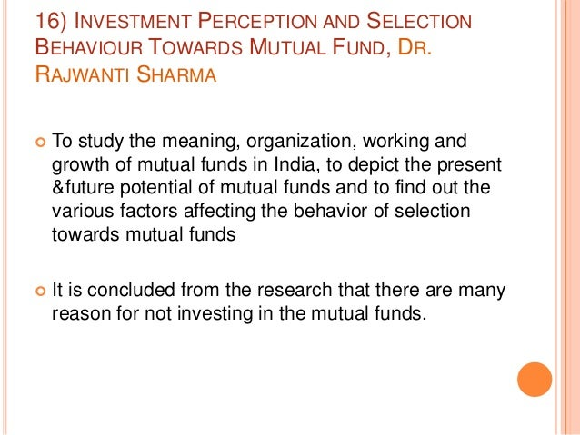 to analyze perception of investor's for — mutual funds are the pooling of resources from larger small investors and then making it a big corpus to invest in stock market by professionals in spite of umpteen efforts by regulators (sebi, amfi) and by investment advisory firms, mutual funds.