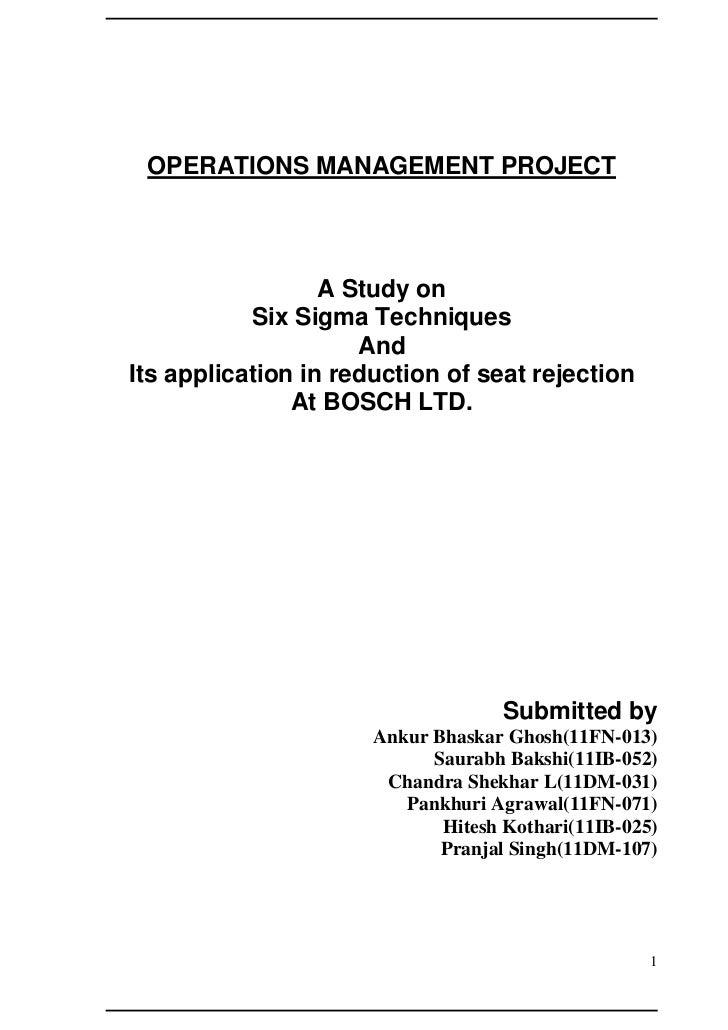 OPERATIONS MANAGEMENT PROJECT                  A Study on           Six Sigma Techniques                     AndIts applic...