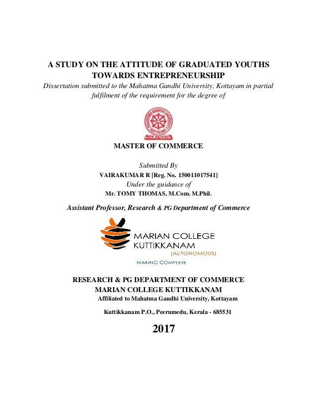 A STUDY ON THE ATTITUDE OF GRADUATED YOUTHS TOWARDS ENTREPRENEURSHIP Dissertation submitted to the Mahatma Gandhi Universi...