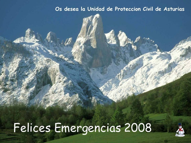 Felices Emergencias 2008 Os desea la Unidad de Proteccion Civil de Asturias .
