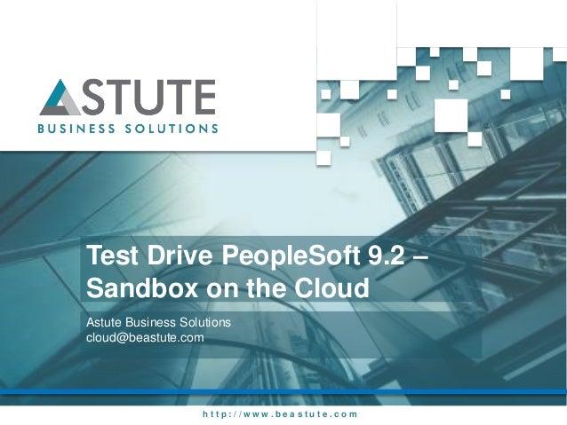 h t t p : / / w w w . b e a s t u t e . c o mTest Drive PeopleSoft 9.2 –Sandbox on the CloudAstute Business Solutionscloud...