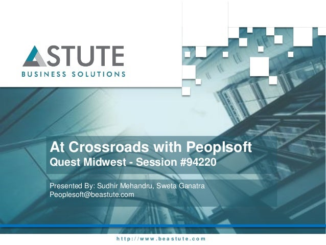 At Crossroads with PeoplsoftQuest Midwest - Session #94220Presented By: Sudhir Mehandru, Sweta GanatraPeoplesoft@beastute....