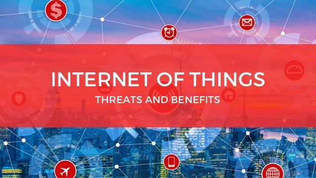 INTERNET OF THINGS THREATS AND BENEFITS