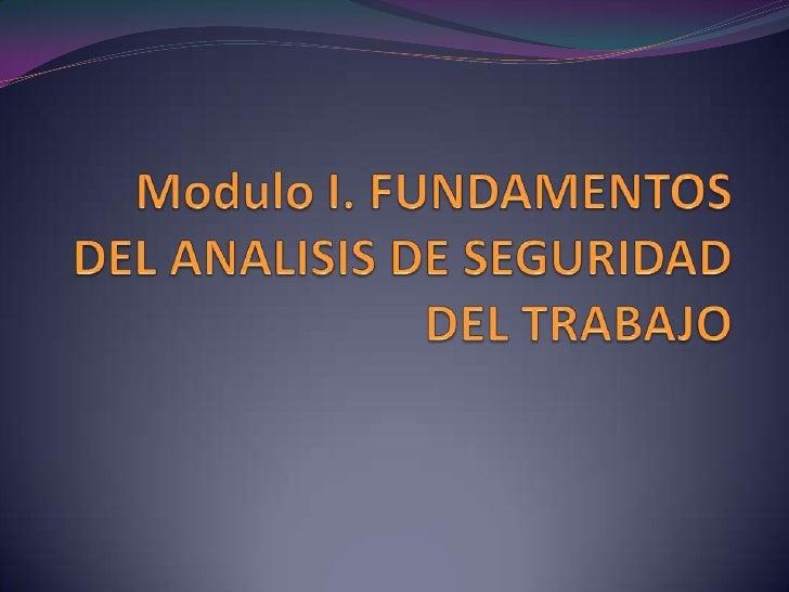 Modulo I. FUNDAMENTOS DEL ANALISIS DE SEGURIDAD DEL TRABAJO<br />