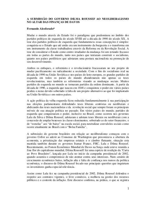 A SUBMISSÃO DO GOVERNO DILMA ROUSSEF AO NEOLIBERALISMO NO ALTAR DAS FINANÇAS DE DAVOS Fernando Alcoforado* Mudar o mundo a...