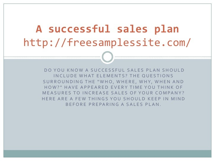 A successful sales planhttp://freesamplessite.com/   DO YOU KNOW A SUCCESSFUL SALES PLAN SHOULD        I N C L U D E W H A...