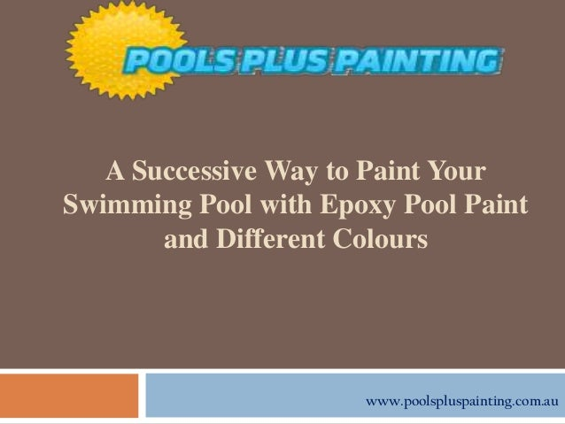 The Successful Key Of Swimming Pool Painting With Epoxy Pool Paint An