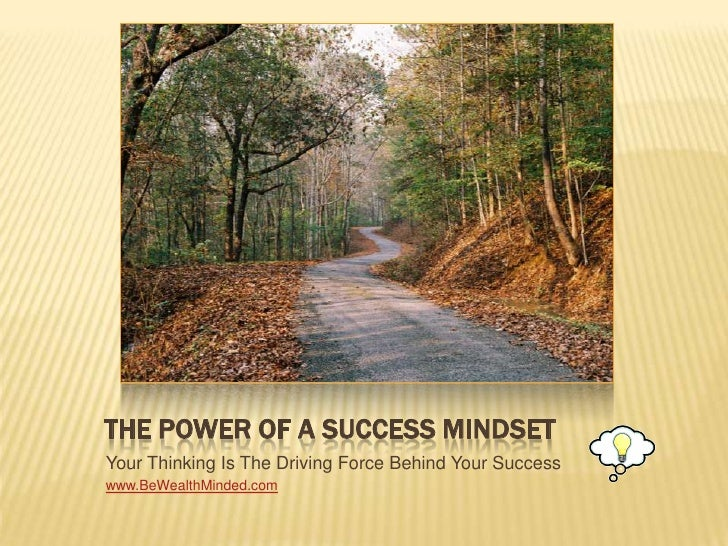 The Power of a Success Mindset<br />Your Thinking Is The Driving Force Behind Your Success<br />www.BeWealthMinded.com<br />