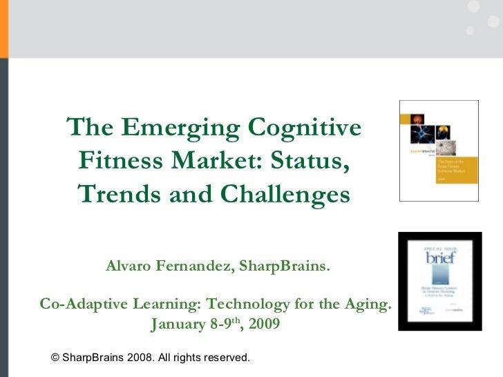Co-Adaptive Learning: Technology for the Aging.  January 8-9 th , 2009  Alvaro Fernandez, SharpBrains. © SharpBrains 2008....