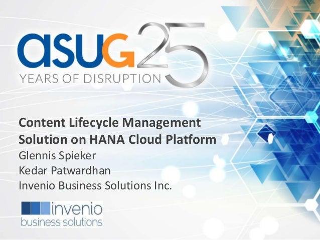 Content Lifecycle Management Solution on HANA Cloud Platform Glennis Spieker Kedar Patwardhan Invenio Business Solutions I...
