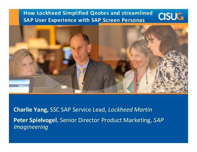 How Lockheed Simplified Qnotes and streamlined  SAP User Experience with SAP Screen Personas  Charlie Yang, SSC SAP Servic...