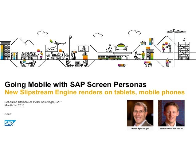PUBLIC Sebastian Steinhauer, Peter Spielvogel, SAP Month 14, 2018 Going Mobile with SAP Screen Personas New Slipstream Eng...