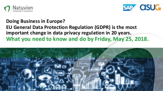 Doing	Business	in	Europe? EU	General	Data	Protection	Regulation	(GDPR) is	the	most	 important	change	in data	privacy	regul...